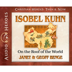 Isobel Kuhn: On the Roof of the World (Christian Heroes Then & Now Series) (CD)