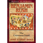 Benjamin Rush: The Common Good (Heroes of History Series)