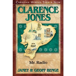 Clarence Jones: Mr. Radio (Christian Heroes Then & Now Series)