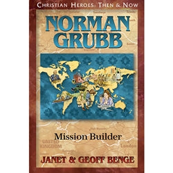 Norman Grubb: Mission Builder (Christian Heroes Series)
