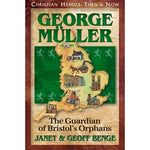 George Muller: The Guardian of Bristol's Orphans (Christian Heroes Then & Now Series)
