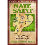 Nate Saint: On a Wing and a Prayer (Christian Heroes Then & Now Series)
