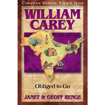 William Carey: Obliged to Go (Christian Heroes Then & Now Series)