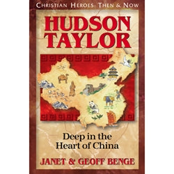 Hudson Taylor: Deep in the Heart of China (Christian Heroes Then & Now Series)