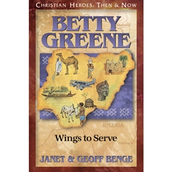 Betty Greene: Wings to Serve (Christian Heroes Then & Now Series)