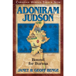 Adoniram Judson: Bound for Burma (Christian Heroes Then & Now Series)