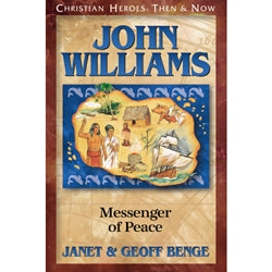 John Williams: Messenger of Peace (Christian Heroes Then & Now Series)