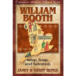 William Booth: Soup, Soap, and Salvation (Christian Heroes Then & Now Series)