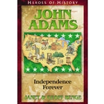John Adams: Independence Forever (Heroes of History Series)