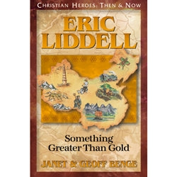Eric Liddell: Something Greater than Gold (Christian Heroes Then & Now Series)