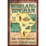 Rowland Bingham: Into Africa's Interior (Christian Heroes Then & Now Series)