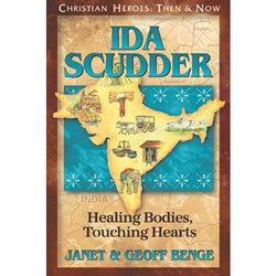 Ida Scudder: Healing Bodies, Touching Hearts (Christian Heroes Then & Now Series)