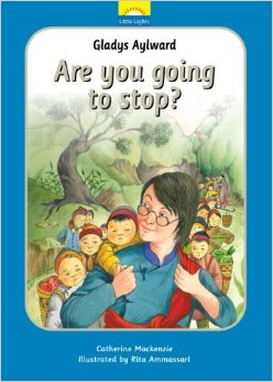 Gladys Aylward: Are You Going to Stop? (Little Lights Book #12)