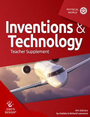 Inventions & Technology Teacher Supplement (God's Design for the Physical World, 4th Edition)