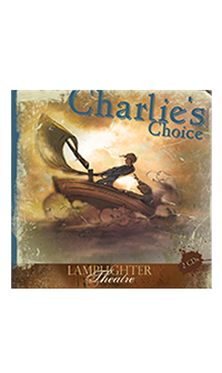 Charlie's Choice (Lamplighter Theatre CD)