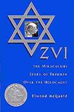 Zvi, The Miraculous Story of Triumph Over the Holocaust