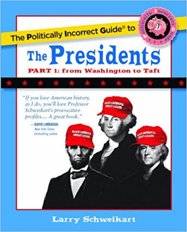 P.I.G. to the Presidents, Part 1, The (The Politically Incorrect Guide Series)