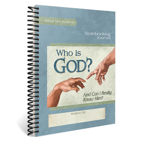 Who is God? (And Can I Really Know Him?): Notebooking Journal