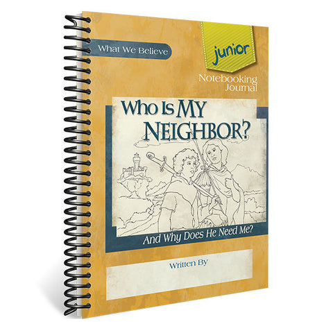 Who Is My Neighbor? (And Why Does He Need Me?): Junior Notebooking Journal