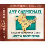 Amy Carmichael: Rescuer of Precious Gems (Christian Heroes Then & Now Series) (CD)