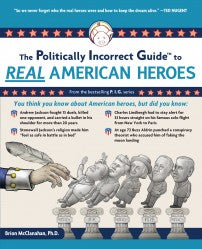 P.I.G. to Real American Heroes, The (The Politically Incorrect Guide Series)