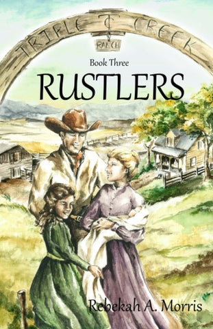 Triple Creek Ranch: Rustlers (Triple Creek Ranch Series - Book #3)
