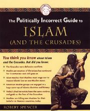 P.I.G. to Islam (and the Crusades), The (The Politically Incorrect Guide Series)