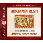 Benjamin Rush: The Common Good (Heroes of History Series) CD