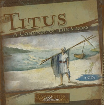 Titus: A Comrade of the Cross (Lamplighter Theatre CD)