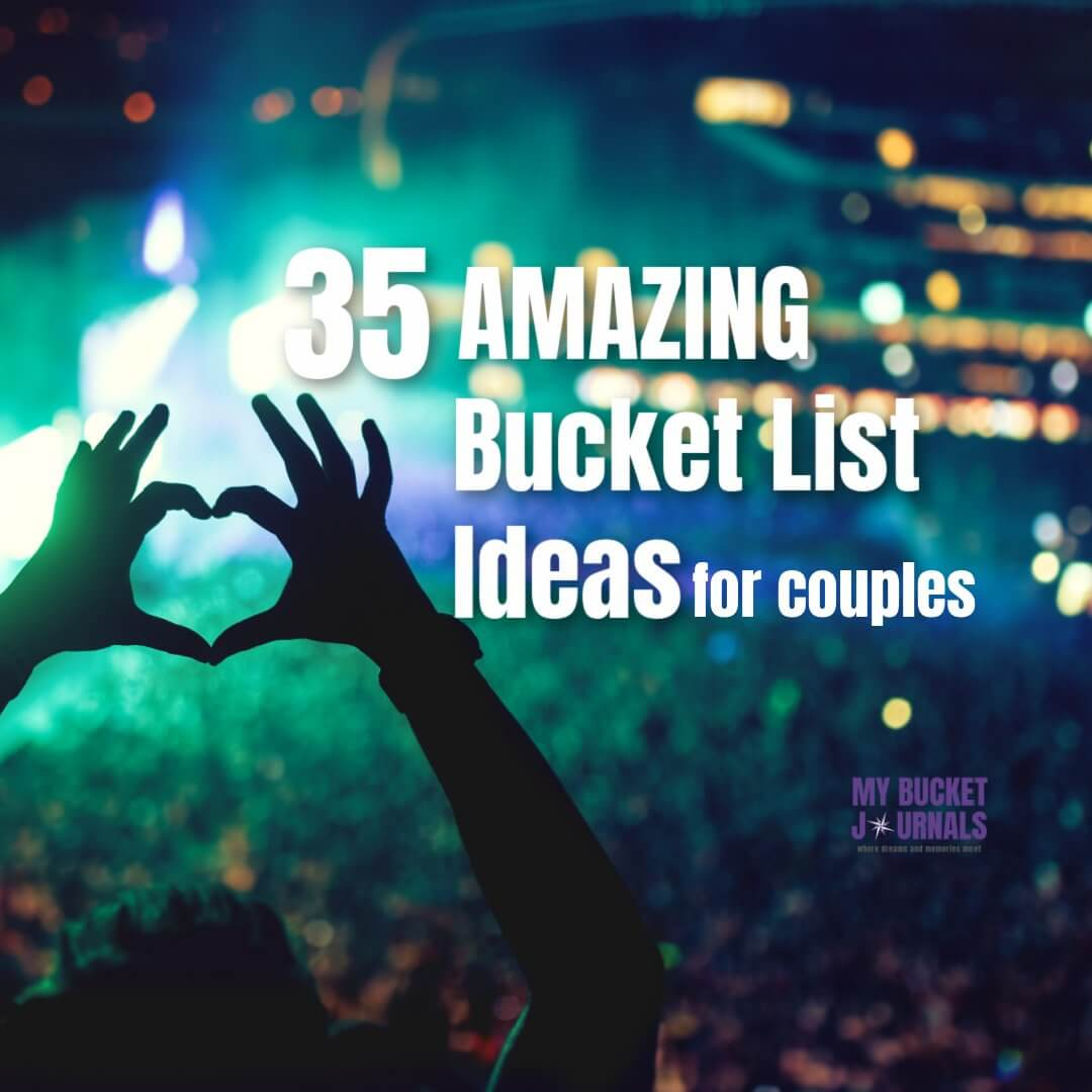 35 Amazing Bucket List Ideas for Couples