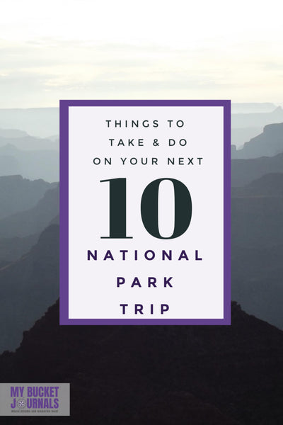 10 Things to Take & Do on Your Next National Park Trip | My Bucket Journals
