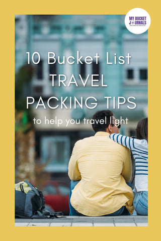 10 Bucket List Travel Packing Tips to Help You Travel Light