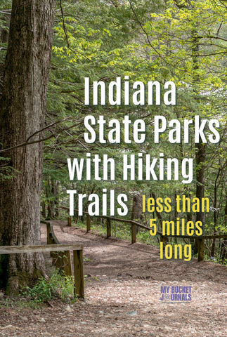 a hiking trail in a wooded area with a text overlay that says Indiana State Parks with Hiking Trails Less than 5 miles long