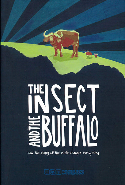 The Insect and the Buffalo; how the story of the Bible changes everything