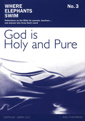 God is Holy and Pure - Book 3 of the Where Elephants Swim Series