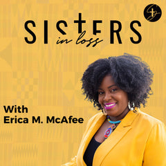 Sisters in loss with Erica M McAfee grief podcast