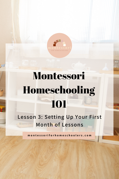 Montessori Homeschooling 101 Lesson 3: Setting Up Your First Month of Lessons