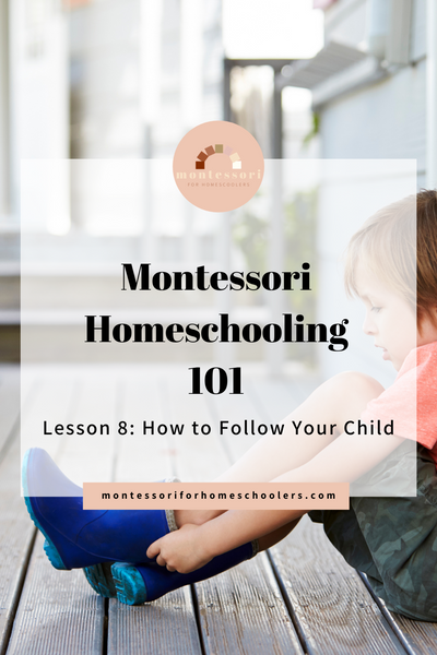 Montessori Homeschooling 101: How to Follow Your Child