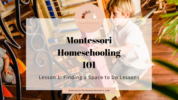 Montessori Homeschooling 101: Finding a Space to Do Lessons