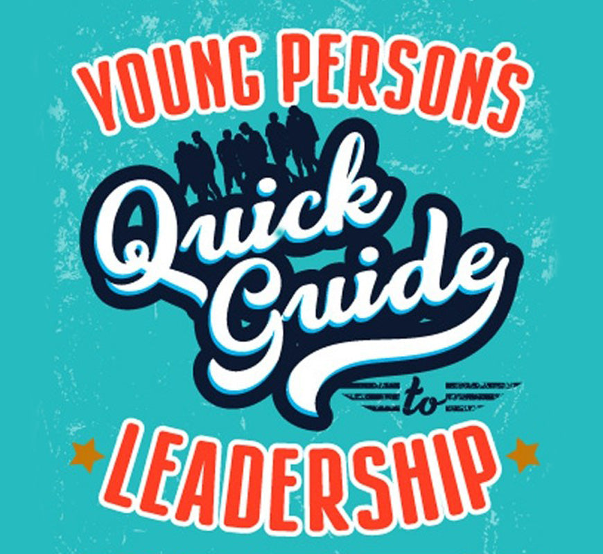 Young Person's Quick Guide to Leadership - the why, when and where!