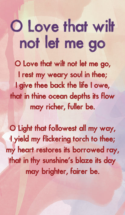 O Love That Wilt Not Let Me Go - Hymn Card  (Double Sided)O Love That Wilt Not Let Me Go - Hymn Card  (Double Sided)