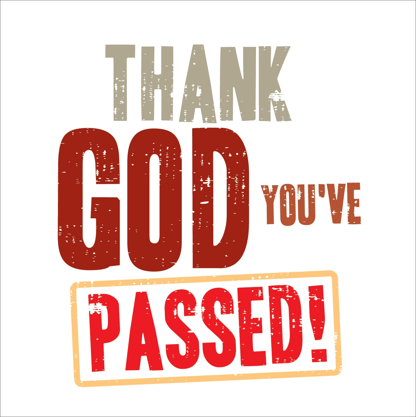 Thank God You'Ve PassedThank God You'Ve Passed