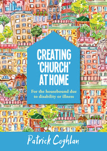 Creating Church At Home - For The Housebound Due To Disability Or IllnessCreating Church At Home - For The Housebound Due To Disability Or Illness