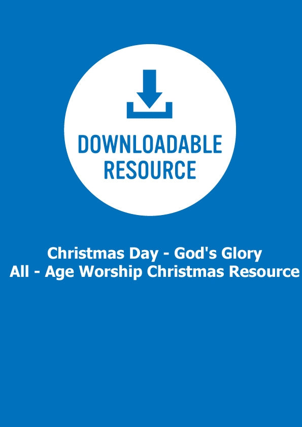 Christmas Day - God's Glory - All - Age Worship Christmas Resource (Pdf)Christmas Day - God's Glory - All - Age Worship Christmas Resource (Pdf)