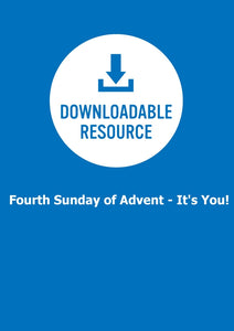 Fourth Sunday Of Advent - It's You! - All-Age Worship Resource For Year C (Pdf)Fourth Sunday Of Advent - It's You! - All-Age Worship Resource For Year C (Pdf)