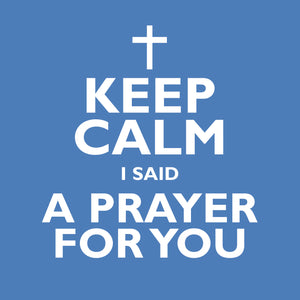 Keep Calm I Said A Prayer For YouKeep Calm I Said A Prayer For You