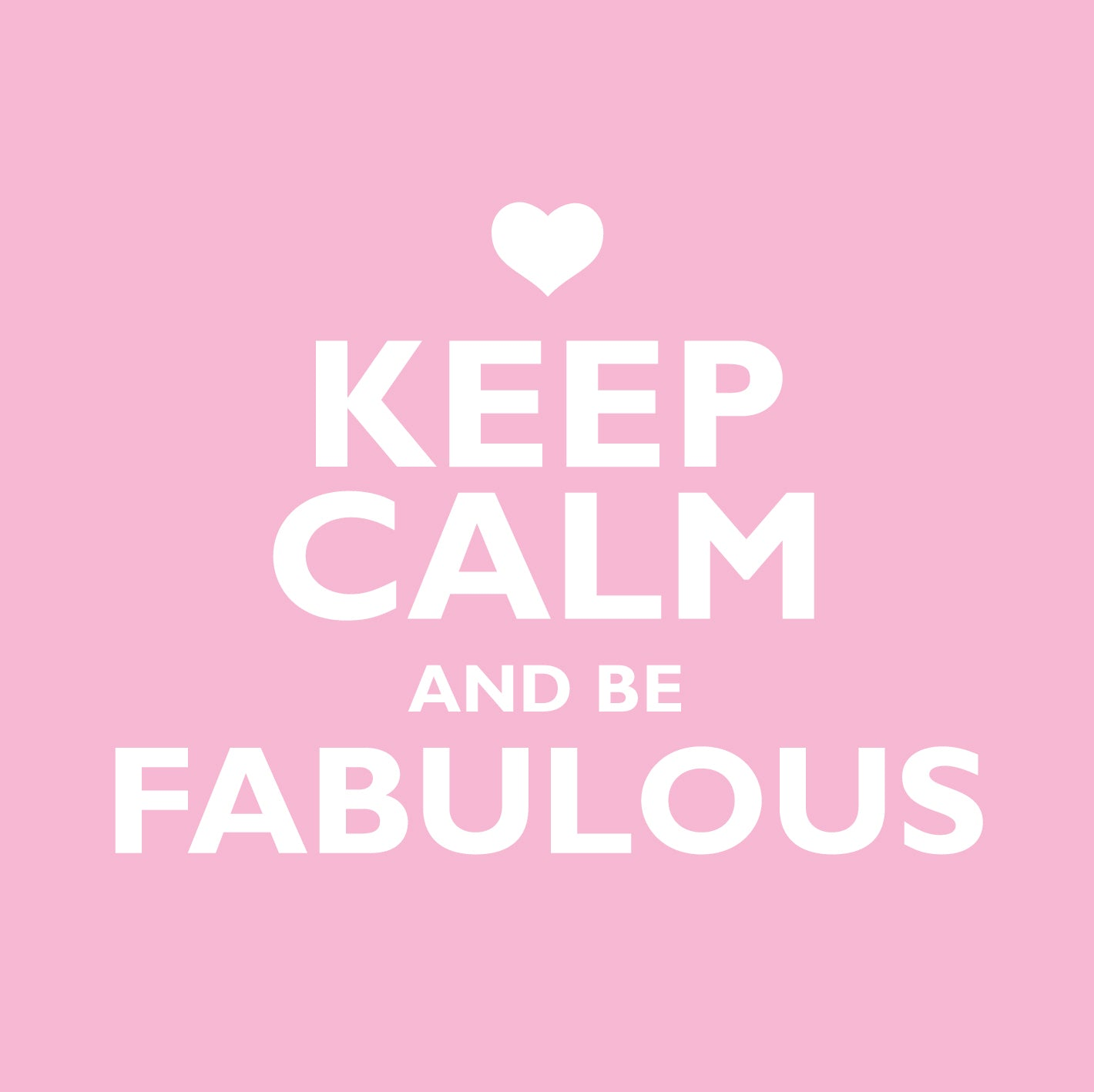Keep Calm Be FabulousKeep Calm Be Fabulous