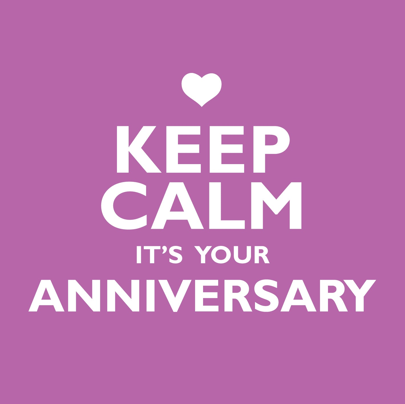 Keep Calm It's Your AnniversaryKeep Calm It's Your Anniversary