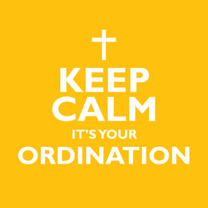 Keep Calm It's Your OrdinationKeep Calm It's Your Ordination