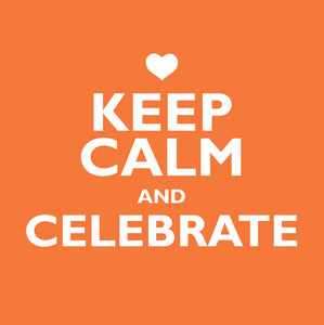 Keep Calm And CelebrateKeep Calm And Celebrate